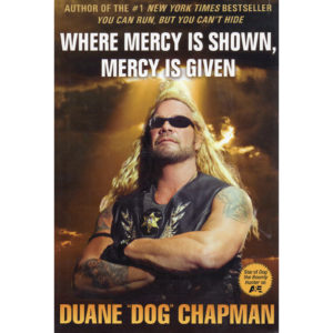 Duane Dog Chapman Where Mercy Is Shown Mercy Is Given Book