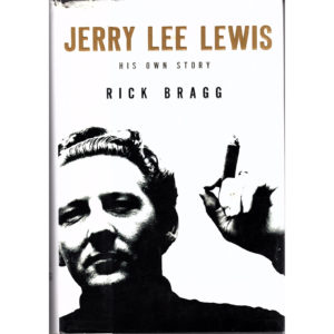 JERRY LEE LEWIS His Own Story Book – Autographed Signed by Rick Bragg