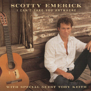 SCOTTY EMERICK (with special guest TOBY KEITH) I Can't Take You Anywhere CD Single
