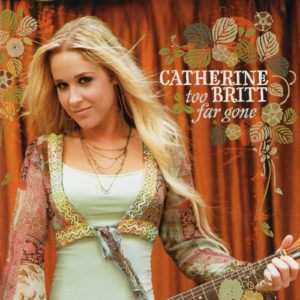 CATHERINE BRITT Too Far Gone CD Autographed Signed