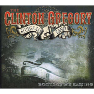 The CLINTON GREGORY Bluegrass Band Roots Of My Raising CD