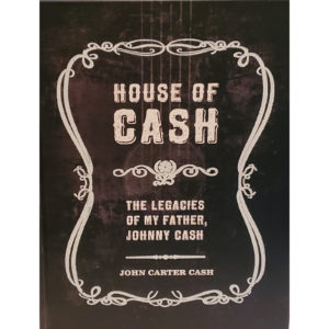 HOUSE OF CASH The Legacies Of My Father, Johnny Cash Book by John Carter Cash