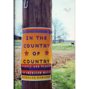 IN THE COUNTRY OF COUNTRY  People And Places In American Music by Nicolas Dawidoff Autographed Signed