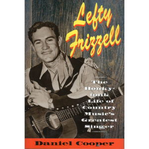 LEFTY FRIZZELL The Honky-Tonk Life Of Country Music's Greatest Singer Book Autographed Signed