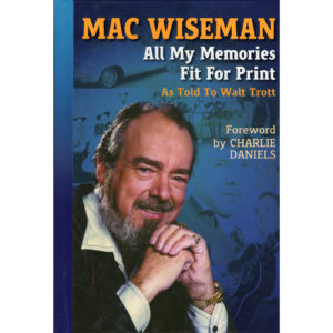 MAC WISEMAN All My Memories Fit For Print (As Told To Walt Trott) Book Autographed Signed