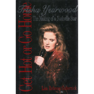 TRISHA YEARWOOD Get Hot Or Go Home The Making Of A Nashville Star Book