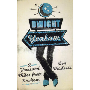 DWIGHT YOAKAM A Thousand Miles From Nowhere Book by Don McLeese