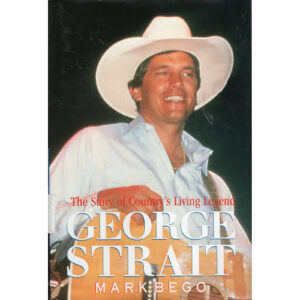 GEORGE STRAIT The Story Of Country's Living Legend Book