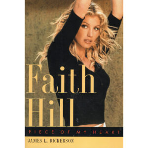 FAITH HILL Piece Of My Heart Book by James L. Dickerson