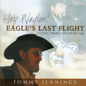 TOMMY JENNINGS Hey Waylon! Eagle's Last Flight CD