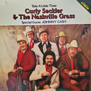 CURLY SECKLER & THE NASHVILLE GRASS Take A Little Time LP JOHNNY CASH MARTY STUART