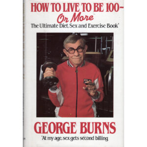 GEORGE BURNS How To Live To Be 100 – Or More Book (Pollenex – Printed Signature)