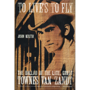 TOWNES VAN ZANDT To Live's To Fly Book by JOHN KRUTH Autographed Signed