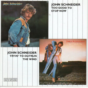 JOHN SCHNEIDER Too Good To Stop Now Tryin' To Outrun The Wind CD RARE